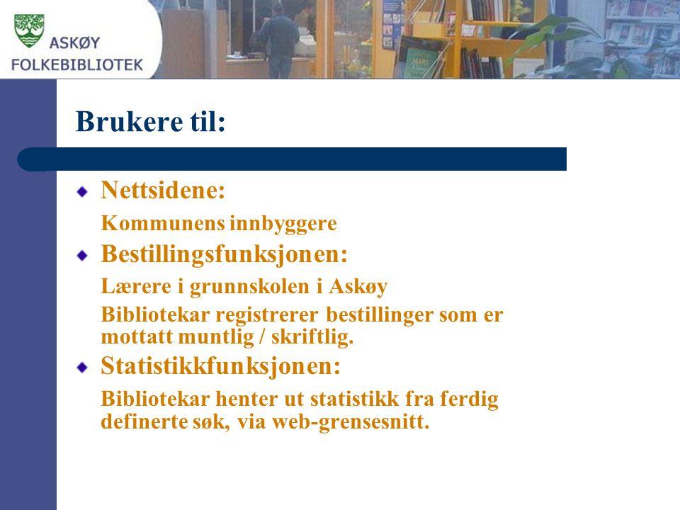 Brukere til: Nettsidene: Kommunens innbyggere Bestillingsfunksjonen: Lærere i grunnskolen i Askøy Bibliotekar registrerer bestillinger som er mottatt muntlig / skriftlig.