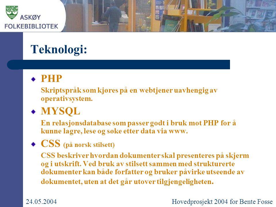 Teknologi: PHP Skriptspråk som kjøres på en webtjener uavhengig av operativsystem.
