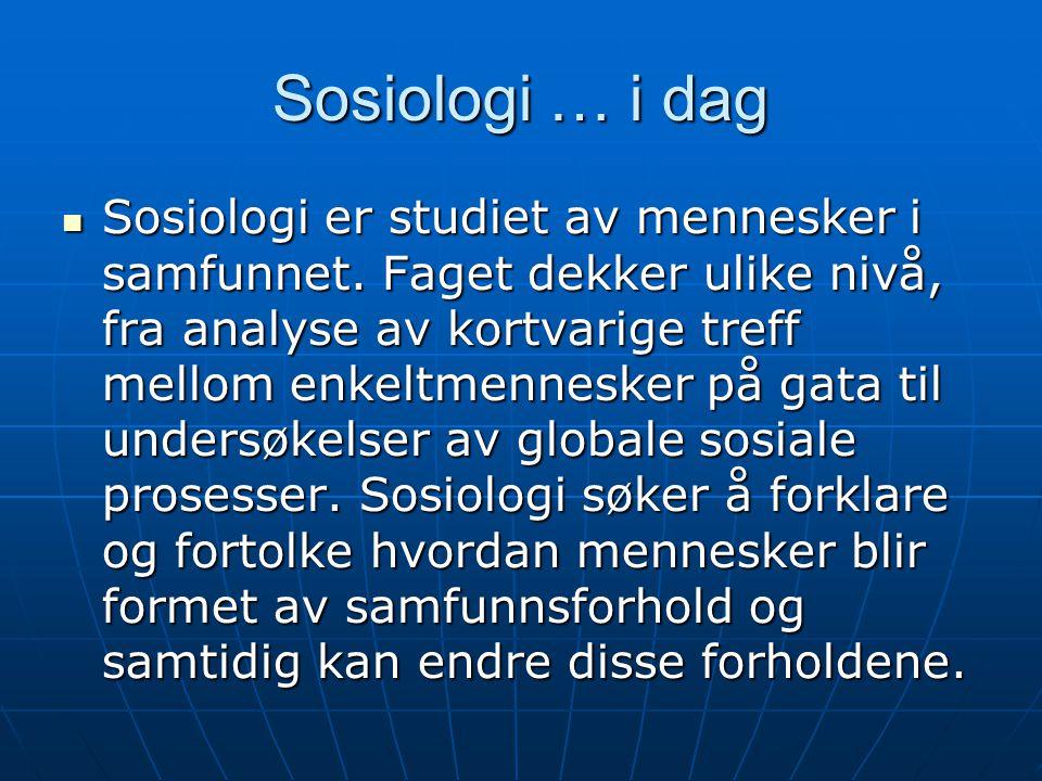 Sosiologi … i dag Sosiologi er studiet av mennesker i samfunnet.