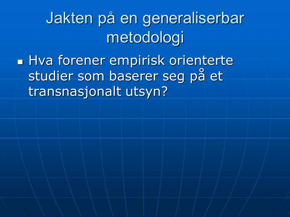 Jakten på en generaliserbar metodologi Hva forener empirisk orienterte studier som baserer seg på et transnasjonalt utsyn.