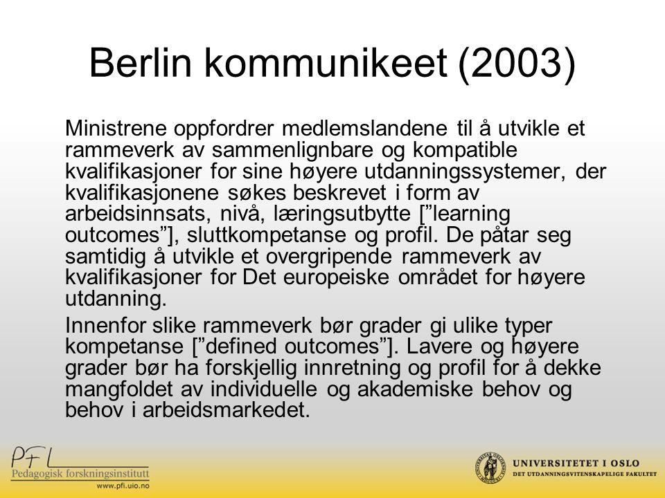 Berlin kommunikeet (2003) Ministrene oppfordrer medlemslandene til å utvikle et rammeverk av sammenlignbare og kompatible kvalifikasjoner for sine høyere utdanningssystemer, der kvalifikasjonene søkes beskrevet i form av arbeidsinnsats, nivå, læringsutbytte [ learning outcomes ], sluttkompetanse og profil.