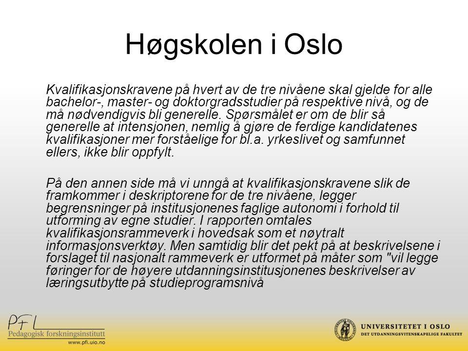 Høgskolen i Oslo Kvalifikasjonskravene på hvert av de tre nivåene skal gjelde for alle bachelor-, master- og doktorgradsstudier på respektive nivå, og de må nødvendigvis bli generelle.