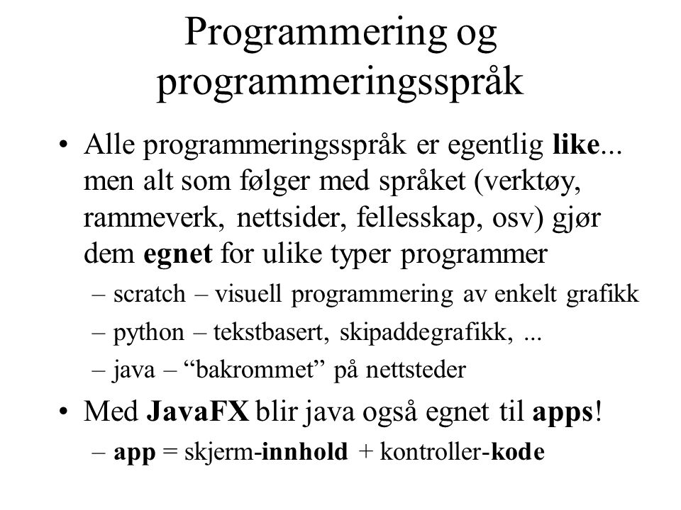 Programmering og programmeringsspråk Alle programmeringsspråk er egentlig like...