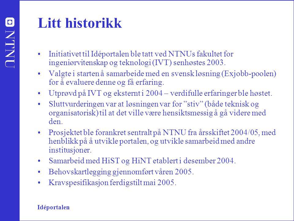 Idéportalen Litt historikk Initiativet til Idéportalen ble tatt ved NTNUs fakultet for ingeniørvitenskap og teknologi (IVT) senhøstes 2003.