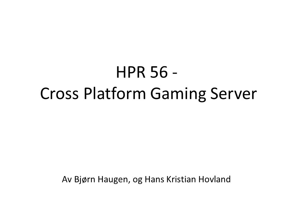 HPR 56 - Cross Platform Gaming Server Av Bjørn Haugen, og Hans Kristian Hovland