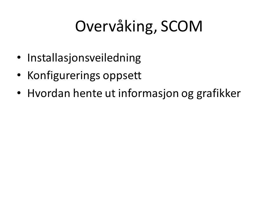 Overvåking, SCOM Installasjonsveiledning Konfigurerings oppsett Hvordan hente ut informasjon og grafikker
