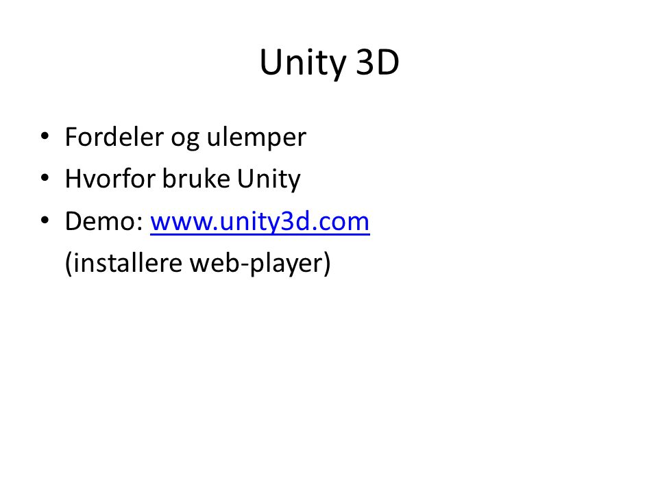 Unity 3D Fordeler og ulemper Hvorfor bruke Unity Demo: www.unity3d.comwww.unity3d.com (installere web-player)