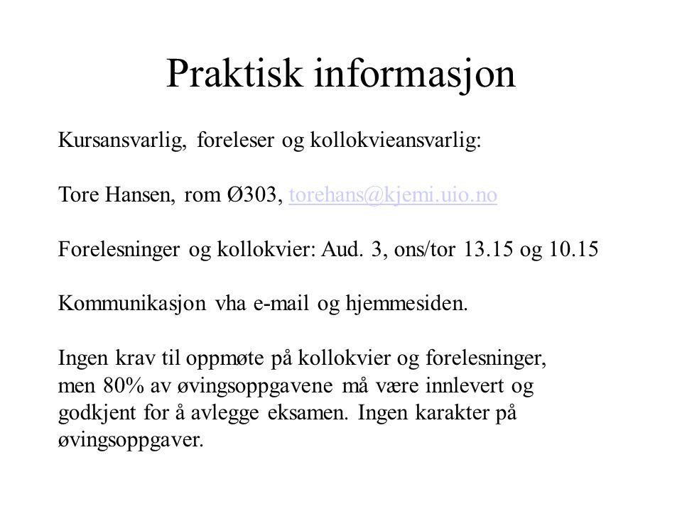 Praktisk informasjon Kursansvarlig, foreleser og kollokvieansvarlig: Tore Hansen, rom Ø303, torehans@kjemi.uio.notorehans@kjemi.uio.no Forelesninger og kollokvier: Aud.