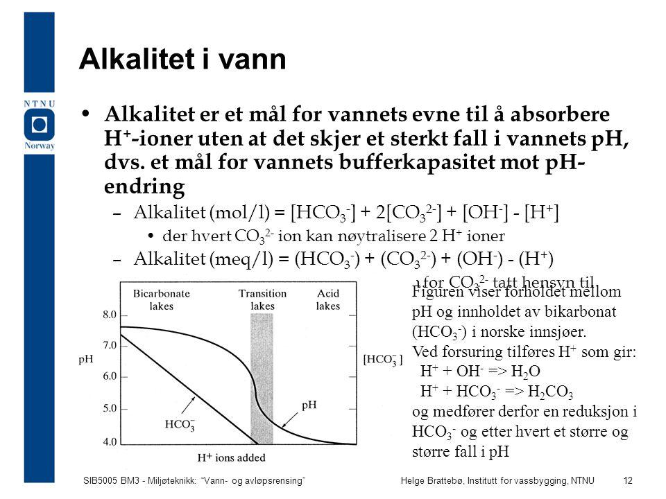 """SIB5005 BM3 - Miljøteknikk: """"Vann- og avløpsrensing""""Helge Brattebø, Institutt for vassbygging, NTNU 12 Alkalitet i vann Alkalitet er et mål for vannet"""