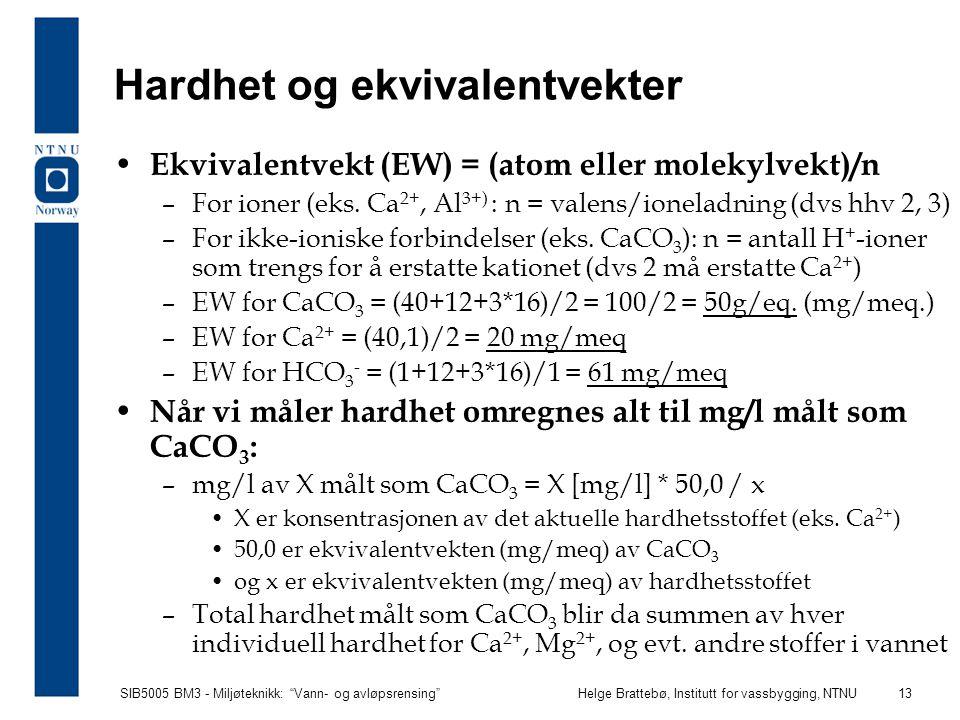 """SIB5005 BM3 - Miljøteknikk: """"Vann- og avløpsrensing""""Helge Brattebø, Institutt for vassbygging, NTNU 13 Hardhet og ekvivalentvekter Ekvivalentvekt (EW)"""