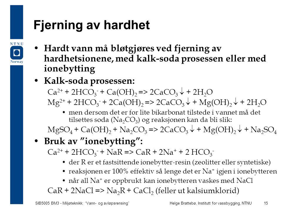 """SIB5005 BM3 - Miljøteknikk: """"Vann- og avløpsrensing""""Helge Brattebø, Institutt for vassbygging, NTNU 15 Fjerning av hardhet Hardt vann må bløtgjøres ve"""