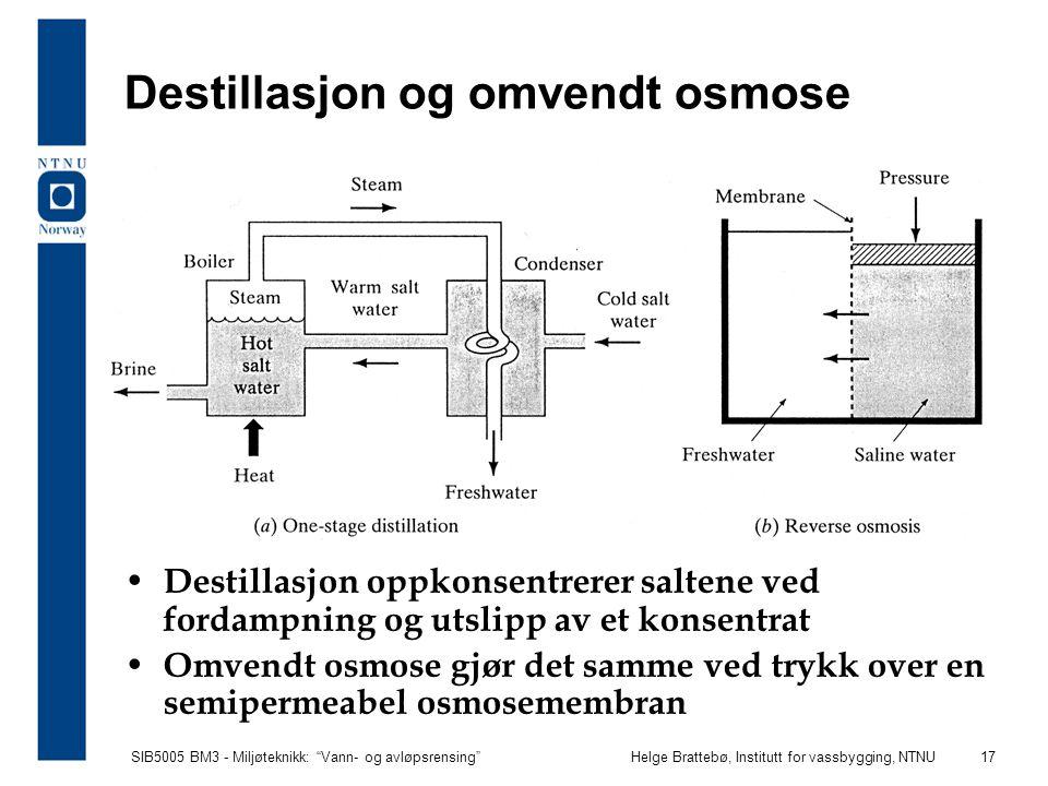 """SIB5005 BM3 - Miljøteknikk: """"Vann- og avløpsrensing""""Helge Brattebø, Institutt for vassbygging, NTNU 17 Destillasjon og omvendt osmose Destillasjon opp"""