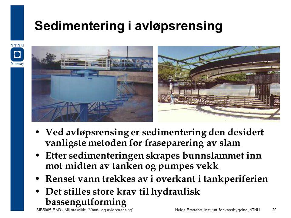 """SIB5005 BM3 - Miljøteknikk: """"Vann- og avløpsrensing""""Helge Brattebø, Institutt for vassbygging, NTNU 20 Sedimentering i avløpsrensing Ved avløpsrensing"""