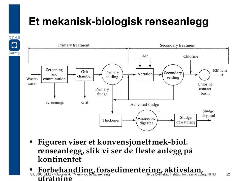 """SIB5005 BM3 - Miljøteknikk: """"Vann- og avløpsrensing""""Helge Brattebø, Institutt for vassbygging, NTNU 22 Et mekanisk-biologisk renseanlegg Figuren viser"""
