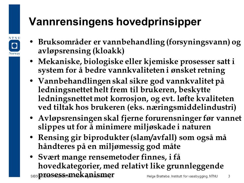 """SIB5005 BM3 - Miljøteknikk: """"Vann- og avløpsrensing""""Helge Brattebø, Institutt for vassbygging, NTNU 3 Vannrensingens hovedprinsipper Bruksområder er v"""