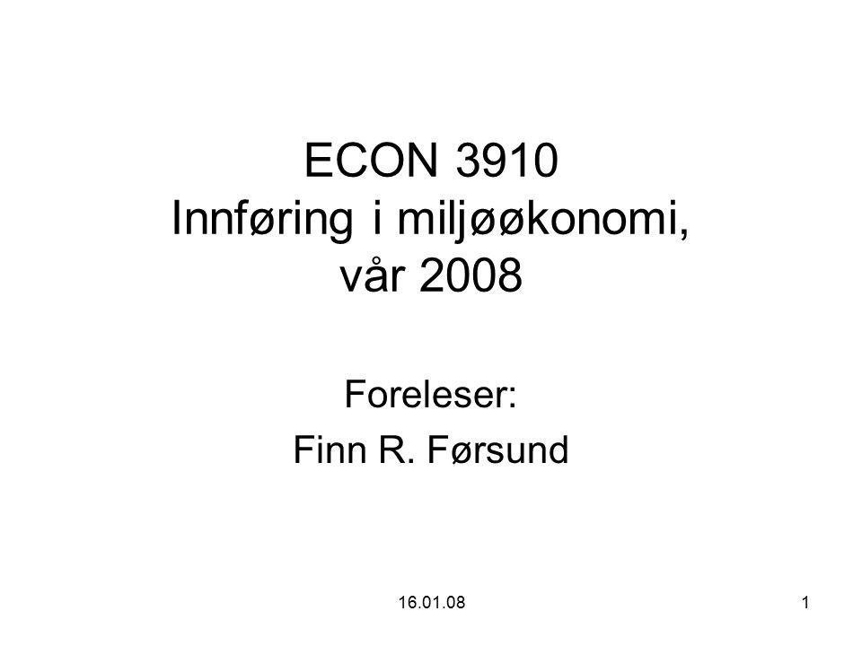16.01.081 ECON 3910 Innføring i miljøøkonomi, vår 2008 Foreleser: Finn R. Førsund