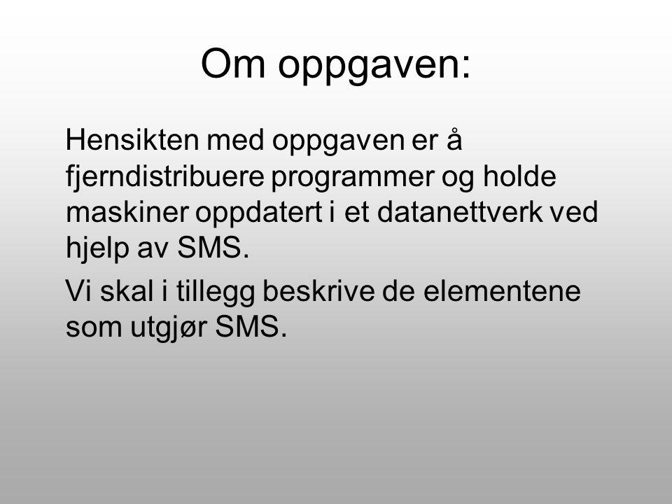 Om oppgaven: Hensikten med oppgaven er å fjerndistribuere programmer og holde maskiner oppdatert i et datanettverk ved hjelp av SMS.