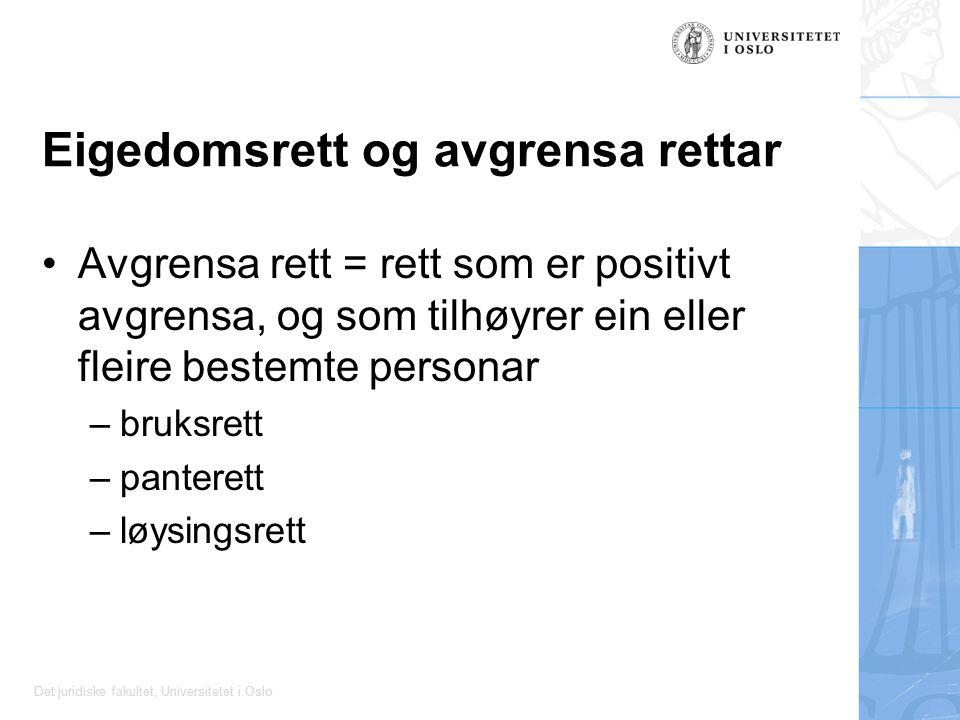 Det juridiske fakultet, Universitetet i Oslo Eigedomsrett og avgrensa rettar Avgrensa rett = rett som er positivt avgrensa, og som tilhøyrer ein eller fleire bestemte personar –bruksrett –panterett –løysingsrett