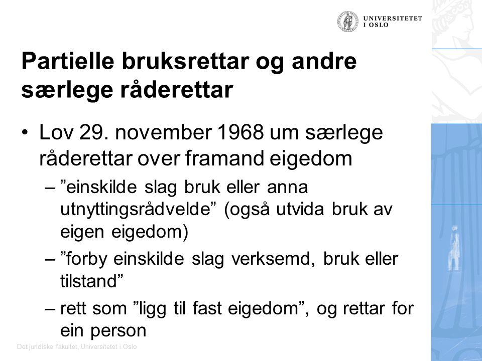 Det juridiske fakultet, Universitetet i Oslo Partielle bruksrettar og andre særlege råderettar Lov 29. november 1968 um særlege råderettar over framan