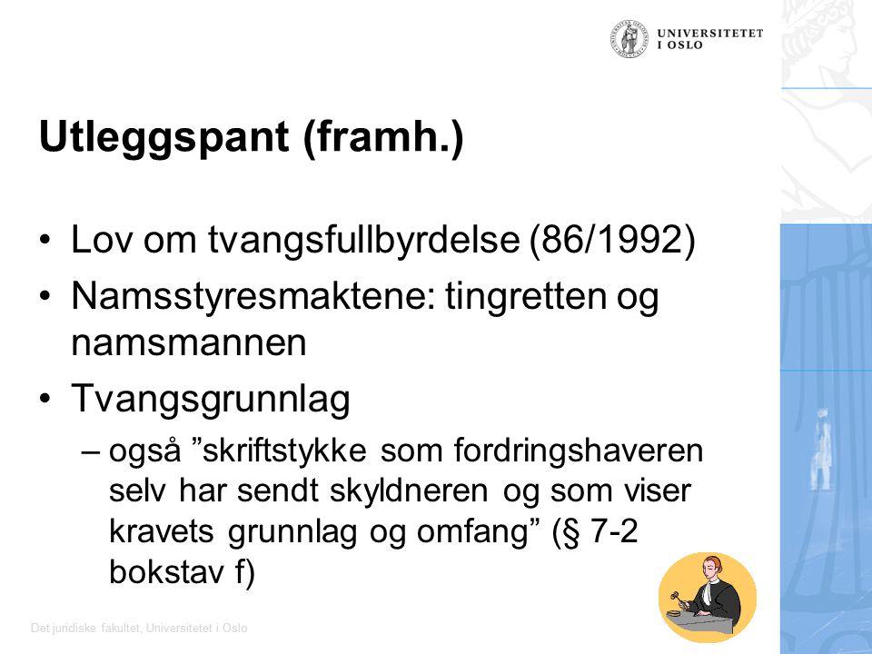 Det juridiske fakultet, Universitetet i Oslo Utleggspant (framh.) Lov om tvangsfullbyrdelse (86/1992) Namsstyresmaktene: tingretten og namsmannen Tvan