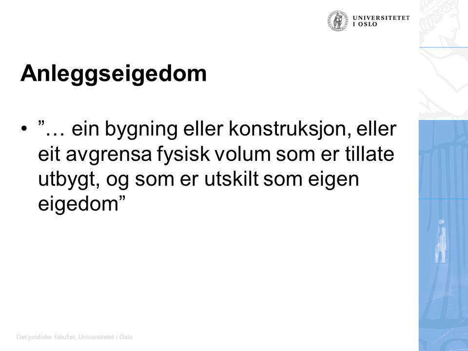 Det juridiske fakultet, Universitetet i Oslo Anleggseigedom … ein bygning eller konstruksjon, eller eit avgrensa fysisk volum som er tillate utbygt, og som er utskilt som eigen eigedom