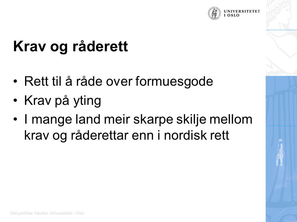 Det juridiske fakultet, Universitetet i Oslo Krav og råderett Rett til å råde over formuesgode Krav på yting I mange land meir skarpe skilje mellom krav og råderettar enn i nordisk rett