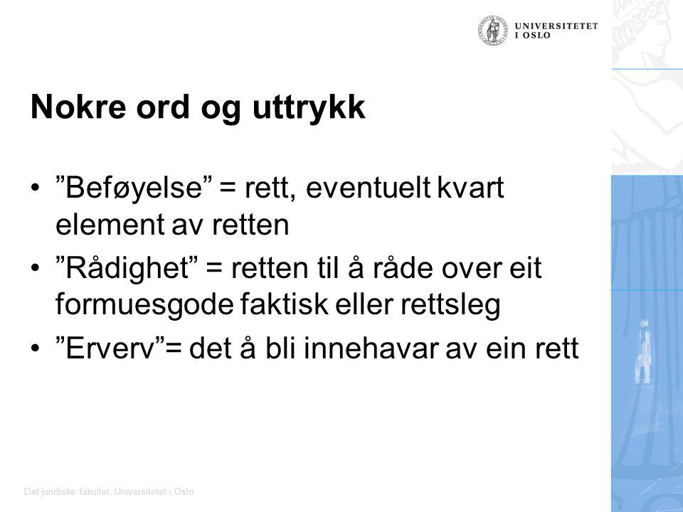 """Det juridiske fakultet, Universitetet i Oslo Nokre ord og uttrykk """"Beføyelse"""" = rett, eventuelt kvart element av retten """"Rådighet"""" = retten til å råde"""