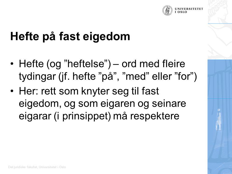 Det juridiske fakultet, Universitetet i Oslo Hefte på fast eigedom Hefte (og heftelse ) – ord med fleire tydingar (jf.