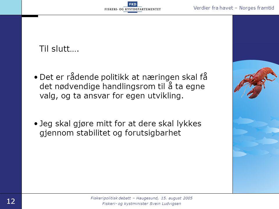 Verdier fra havet – Norges framtid 12 Fiskeripolitisk debatt – Haugesund, 15.