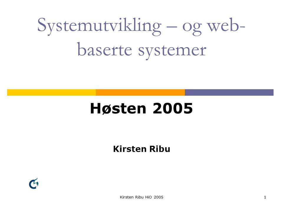Kirsten Ribu HiO 20051 Systemutvikling – og web- baserte systemer Høsten 2005 Kirsten Ribu