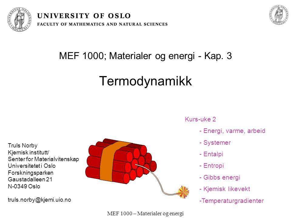 MEF 1000 – Materialer og energi MEF 1000; Materialer og energi - Kap. 3 Termodynamikk Truls Norby Kjemisk institutt/ Senter for Materialvitenskap Univ