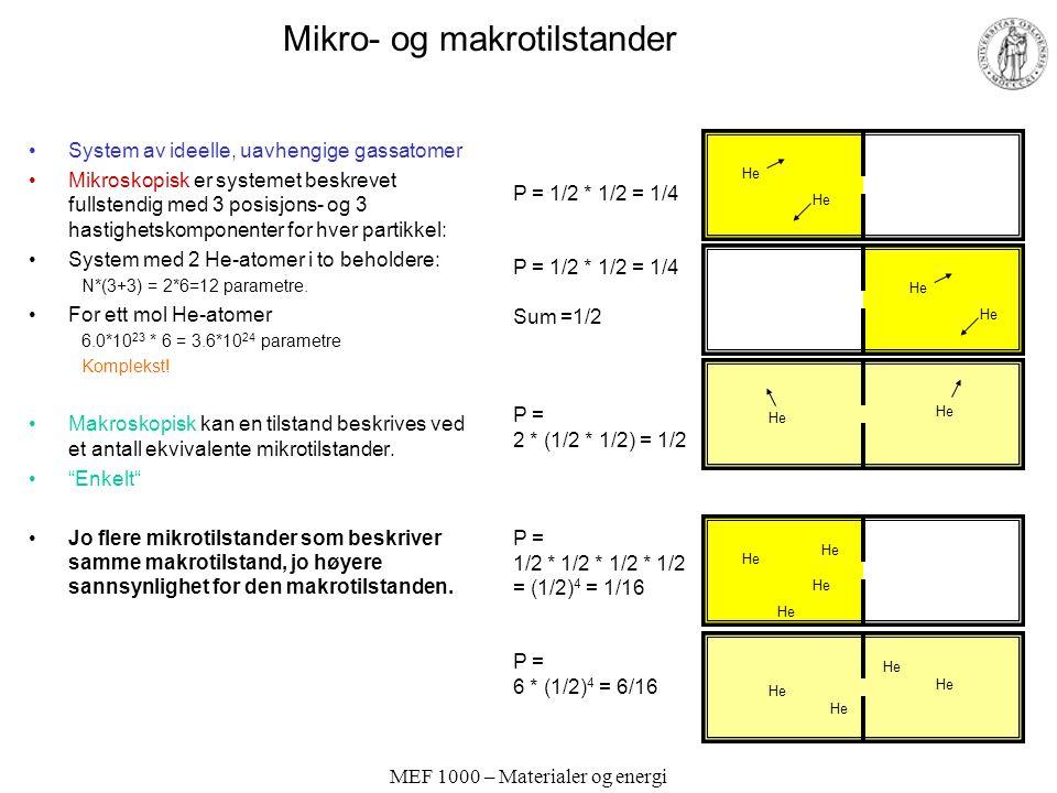 MEF 1000 – Materialer og energi Mikro- og makrotilstander System av ideelle, uavhengige gassatomer Mikroskopisk er systemet beskrevet fullstendig med 3 posisjons- og 3 hastighetskomponenter for hver partikkel: System med 2 He-atomer i to beholdere: N*(3+3) = 2*6=12 parametre.