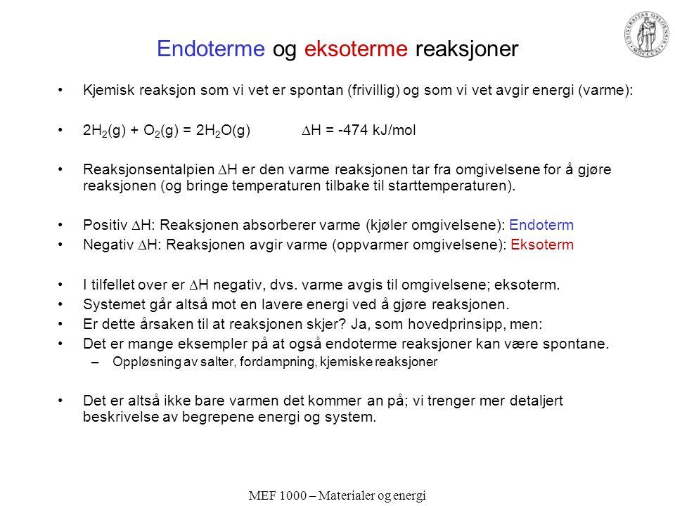 MEF 1000 – Materialer og energi Endoterme og eksoterme reaksjoner Kjemisk reaksjon som vi vet er spontan (frivillig) og som vi vet avgir energi (varme