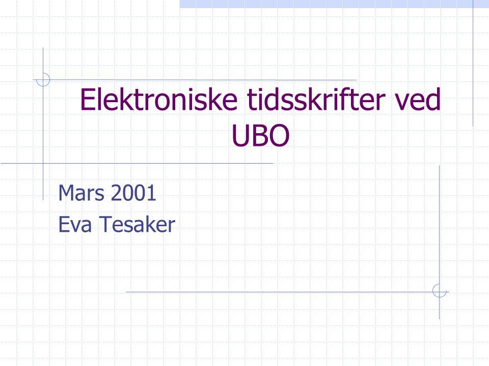 Elektroniske tidsskrifter ved UBO Mars 2001 Eva Tesaker