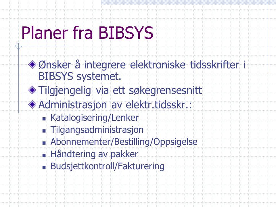 Planer fra BIBSYS Ønsker å integrere elektroniske tidsskrifter i BIBSYS systemet.