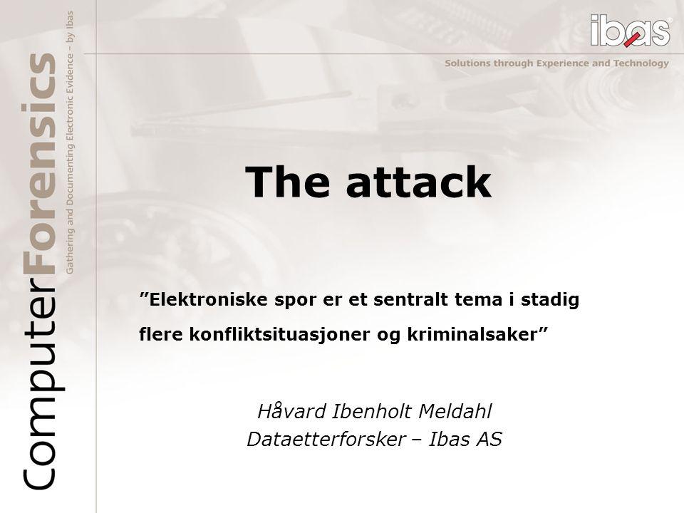The attack Håvard Ibenholt Meldahl Dataetterforsker – Ibas AS Elektroniske spor er et sentralt tema i stadig flere konfliktsituasjoner og kriminalsaker