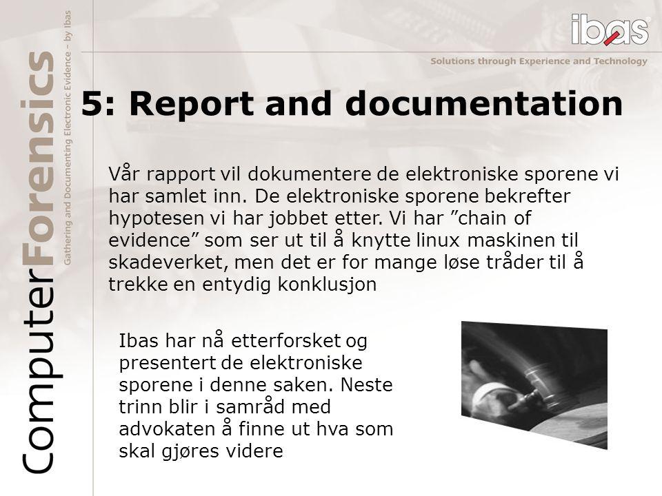 5: Report and documentation Vår rapport vil dokumentere de elektroniske sporene vi har samlet inn. De elektroniske sporene bekrefter hypotesen vi har