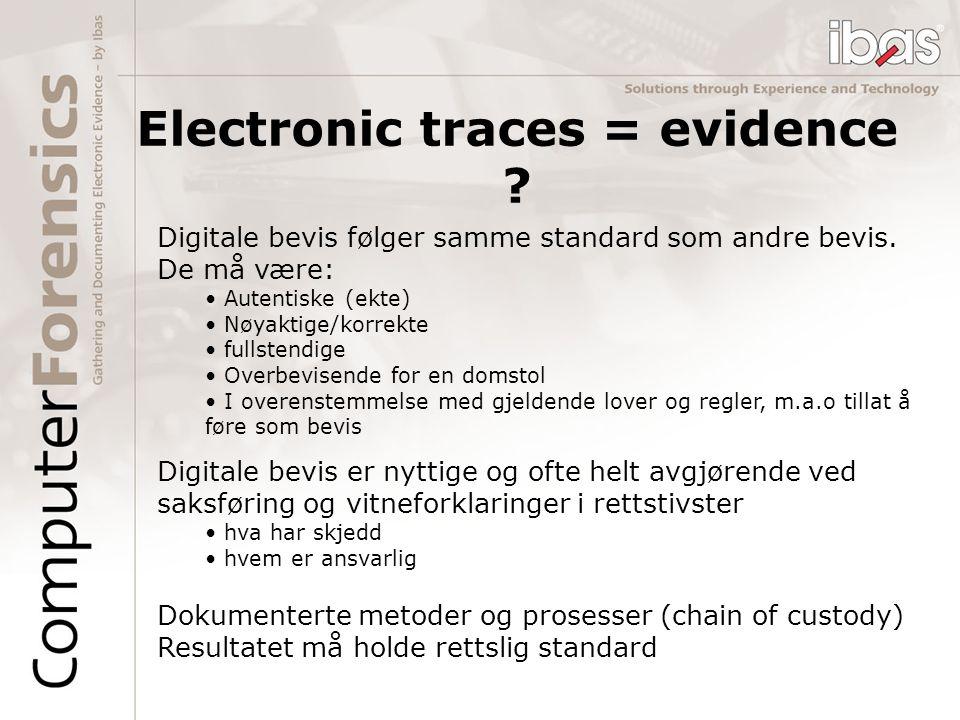 Electronic traces = evidence ? Digitale bevis følger samme standard som andre bevis. De må være: Autentiske (ekte) Nøyaktige/korrekte fullstendige Ove