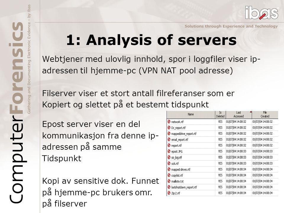 1: Analysis of servers Webtjener med ulovlig innhold, spor i loggfiler viser ip- adressen til hjemme-pc (VPN NAT pool adresse) Filserver viser et stor