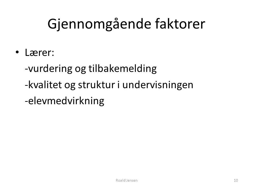 Gjennomgående faktorer Lærer: -vurdering og tilbakemelding -kvalitet og struktur i undervisningen -elevmedvirkning 10Roald Jensen