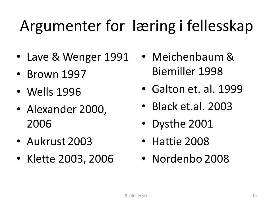 Argumenter for læring i fellesskap Lave & Wenger 1991 Brown 1997 Wells 1996 Alexander 2000, 2006 Aukrust 2003 Klette 2003, 2006 Meichenbaum & Biemille