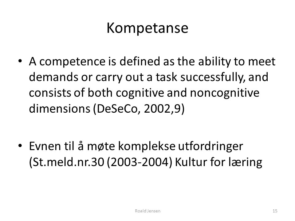 Kompetanse A competence is defined as the ability to meet demands or carry out a task successfully, and consists of both cognitive and noncognitive di