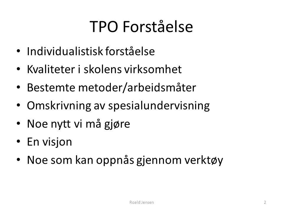 Roald Jensen2 TPO Forståelse Individualistisk forståelse Kvaliteter i skolens virksomhet Bestemte metoder/arbeidsmåter Omskrivning av spesialundervisn
