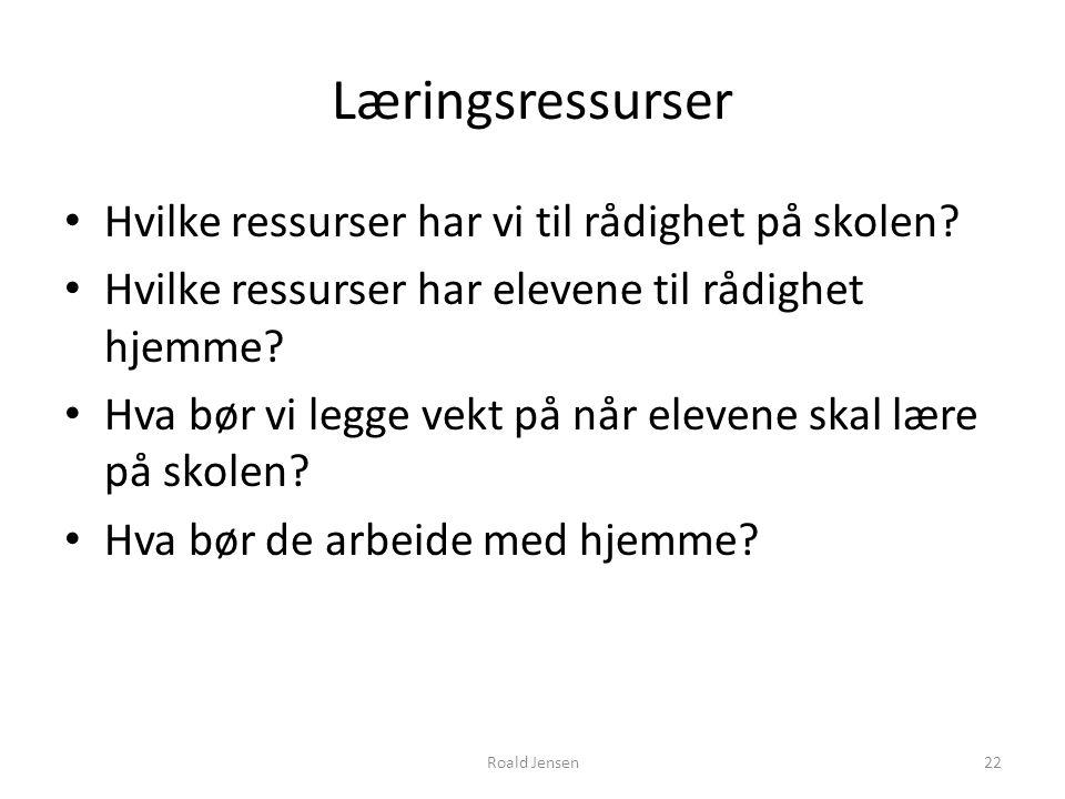 Læringsressurser Hvilke ressurser har vi til rådighet på skolen? Hvilke ressurser har elevene til rådighet hjemme? Hva bør vi legge vekt på når eleven