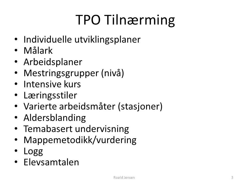 Roald Jensen3 TPO Tilnærming Individuelle utviklingsplaner Målark Arbeidsplaner Mestringsgrupper (nivå) Intensive kurs Læringsstiler Varierte arbeidsm