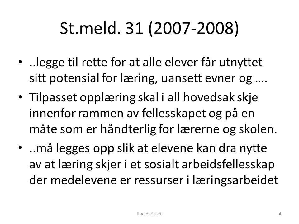 St.meld. 31 (2007-2008)..legge til rette for at alle elever får utnyttet sitt potensial for læring, uansett evner og …. Tilpasset opplæring skal i all