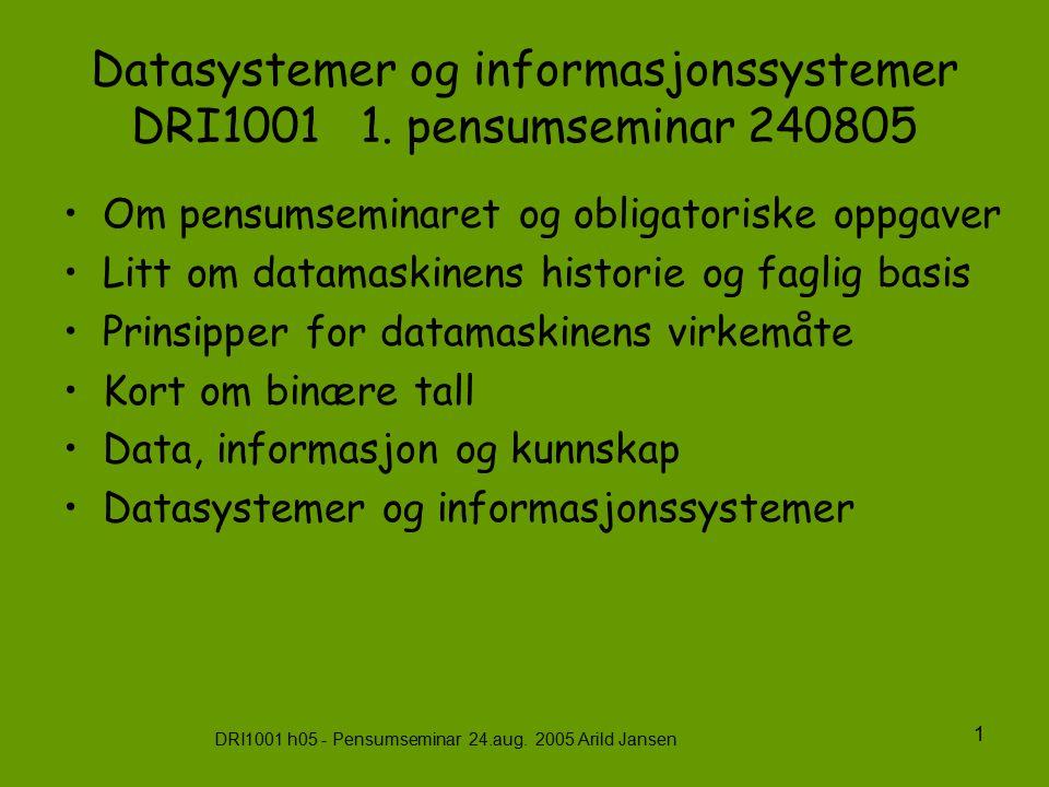 DRI1001 h05 - Pensumseminar 24.aug. 2005 Arild Jansen 1 Datasystemer og informasjonssystemer DRI1001 1. pensumseminar 240805 Om pensumseminaret og obl