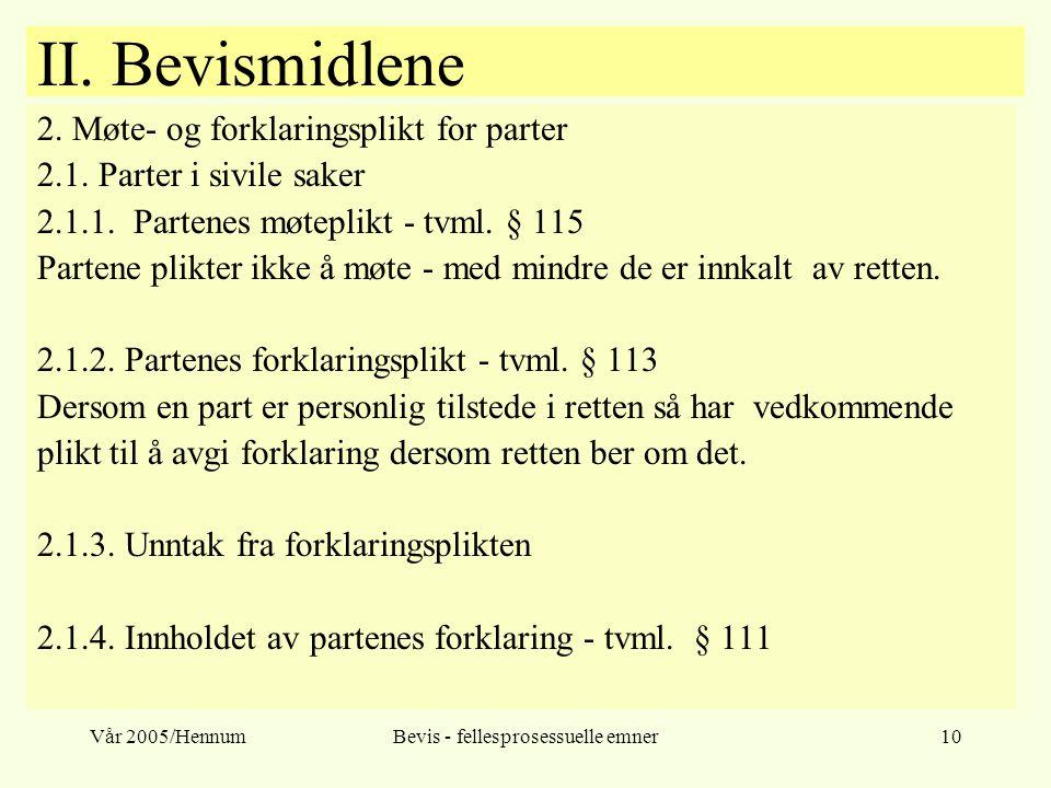 Vår 2005/HennumBevis - fellesprosessuelle emner10 II. Bevismidlene 2. Møte- og forklaringsplikt for parter 2.1. Parter i sivile saker 2.1.1. Partenes