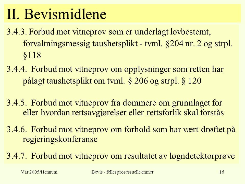 Vår 2005/HennumBevis - fellesprosessuelle emner16 II. Bevismidlene 3.4.3. Forbud mot vitneprov som er underlagt lovbestemt, forvaltningsmessig taushet