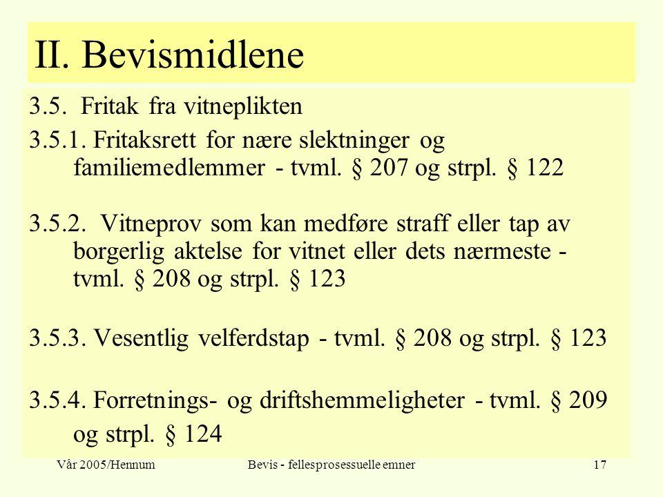 Vår 2005/HennumBevis - fellesprosessuelle emner17 II. Bevismidlene 3.5. Fritak fra vitneplikten 3.5.1. Fritaksrett for nære slektninger og familiemedl